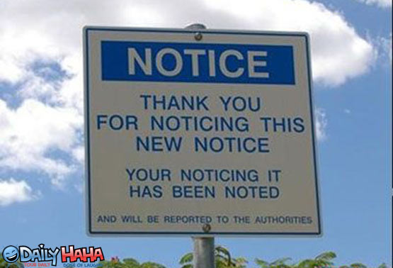 Courtesy of DailyHaHa.com  http://www.dailyhaha.com/_pics/notice_the_notice.htm